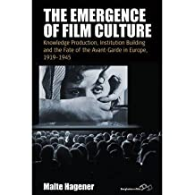 [(The Emergence of Film Culture: Knowledge Production, Institution Building, and the Fate of the Avant-Garde in Europe, 1919-1945)] [Author: Malte Hagener] published on (October, 2014)