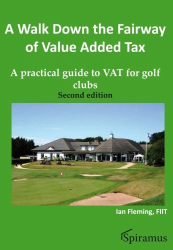 A Walk Down the Fairway of Value Added Tax: A Practical Guide to VAT for Golf Clubs (Vat Guides)