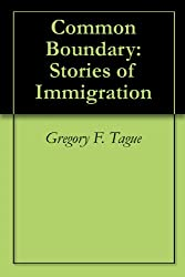 Common Boundary: Stories of Immigration (English Edition)