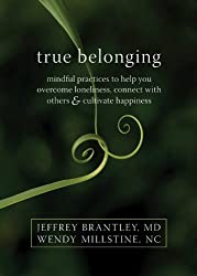 True Belonging: Mindful Practices to Help You Overcome Loneliness, Connect with Others & Cultivate Happiness
