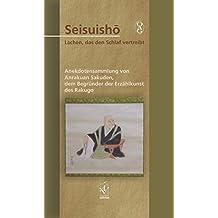 Seisuisho. Lachen, das den Schlaf vertreibt: Anekdotensammlung von Anrakuan Sakuden, dem Begründer der Erzählkunst des Rakugo. Übersetzt und mit ... Takahashi, Akira Hara und Heinz Morioka