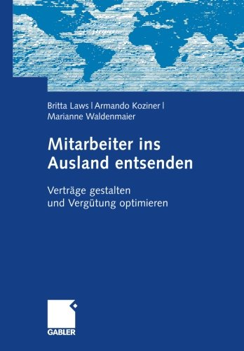 Mitarbeiter ins Ausland entsenden: Verträge gestalten und Vergütung optimieren (German Edition)