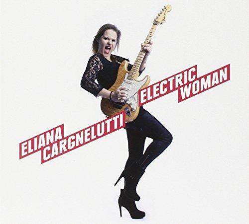 Eliana Cargnelutti: Electric Woman (Audio CD)