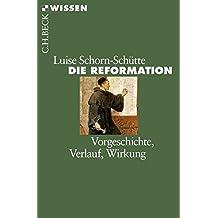 Die Reformation: Vorgeschichte, Verlauf, Wirkung (Beck'sche Reihe)