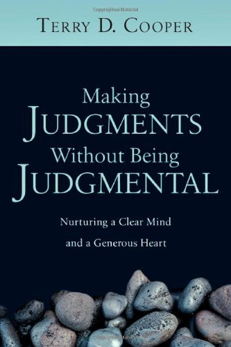 Making Judgments Without Being Judgmental: Nurturing a Clear Mind and a Generous Heart by Terry D. Cooper (2006-09-21)