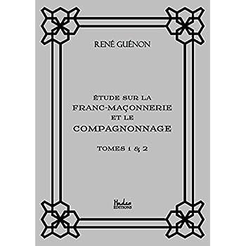 Étude sur la Franc-Maçonnerie et le Compagnonnage: Tome 1 & 2