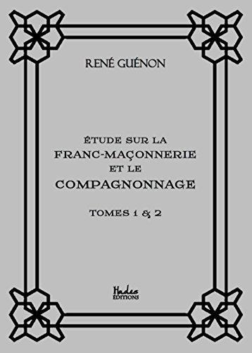Étude sur la franc-maçonnerie et le compagnonnage (tomes 1 & 2) par René Guénon