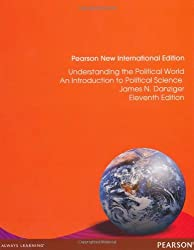 Understanding the Political World: A Comparative Introduction to Political Science by James N. Danziger (2013-11-01)