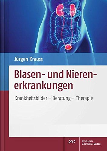 Blasen- und Nierenerkrankungen: Krankheitsbilder - Beratung - Therapie