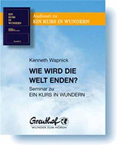 Wie wird die Welt enden: Seminar zu EIN KURS IN WUNDERN