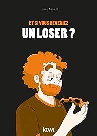 Et si vous deveniez un loser ? par Paul Marcel