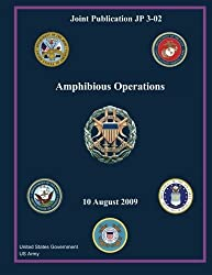 Joint Publication JP 3-02 Amphibious Operations 10 August 2009 by United States Government US Army (2012-10-30)