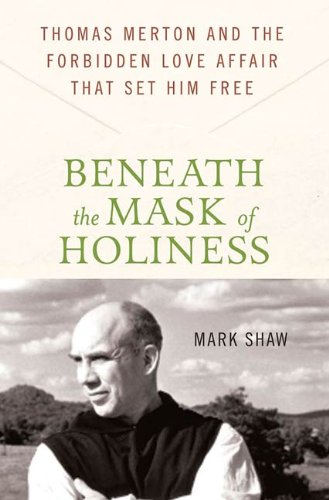 Beneath the Mask of Holiness: Thomas Merton and the Forbidden Love Affair that Set Him Free (English Edition)