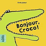 Bonjour, Croco ! par Emile Jadoul