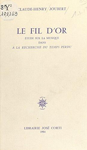 Le Fil d'or : étude sur la musique dans «À la recherche du temps perdu» (J.Corti Ess.) par Claude-Henry Joubert