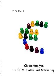 Clusteranalyse in CRM, Sales und Marketing: Grundlagen und praktische Anwendung