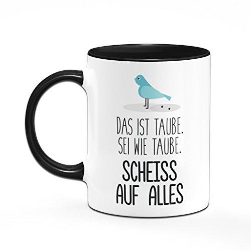 Tasse Sei wie Taube Scheiss auf alles Kaffeetasse - Sprüchetasse Ist mir egal - 2