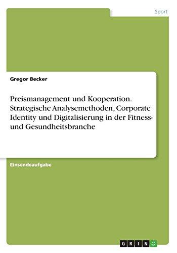 Preismanagement und Kooperation. Strategische Analysemethoden, Corporate Identity und Digitalisierung in der Fitness- und Gesundheitsbranche