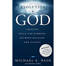 Evolution By God: Creating Peace and Harmony Between Religion and Science (English Edition)