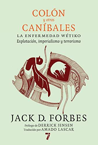 Colón y otros caníbales: La enfermedad wétiko: Explotación, imperialismo y terrorismo (Spanish Edition)