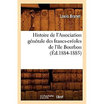Histoire de l'Association générale des francs-créoles de l'île Bourbon (Éd.1884-1885)