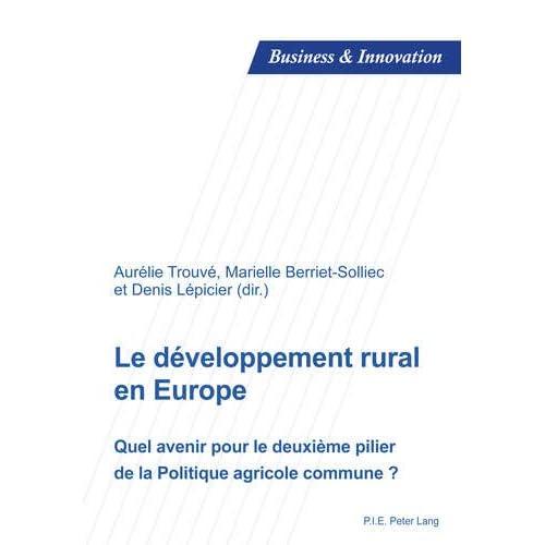 Le développement rural en Europe: Quel avenir pour le deuxième pilier de la Politique agricole commune ?