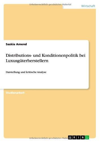 Distributions- und Konditionenpolitik bei Luxusgüterherstellern: Darstellung und kritische Analyse