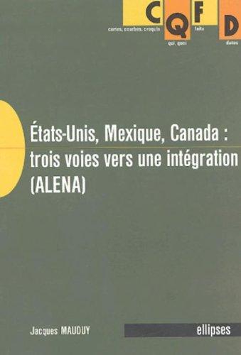 Etats-Unis, Mexique,Canada : trois voies vers une intégration (ALENA)