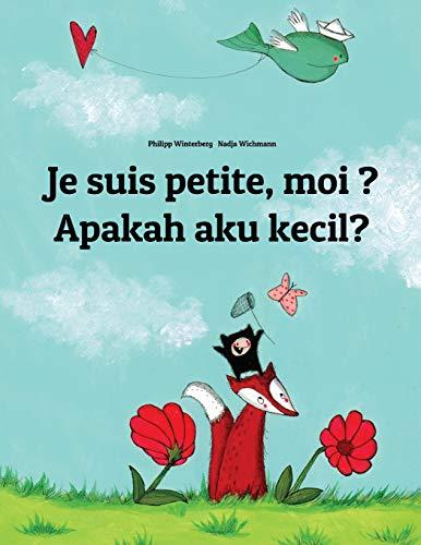 Je suis petite, moi ? Apakah saya kecil?: Un livre d'images pour les enfants (Edition bilingue français-indonésien)