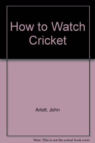 How to Watch Cricket por John Arlott