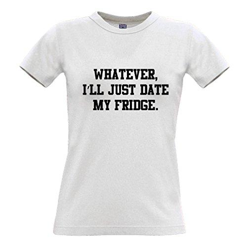 Wie auch immer, ich werde Datum Just My Fridge Lustige Slogan Coole Dating Frauen T-Shirt White