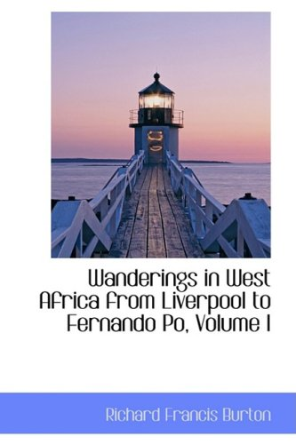 Wanderings in West Africa from Liverpool to Fernando Po, Volume I: 1