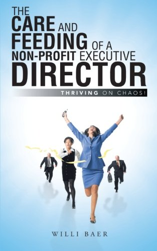 The Care and Feeding of a Non-Profit Executive Director: Thriving on Chaos! -