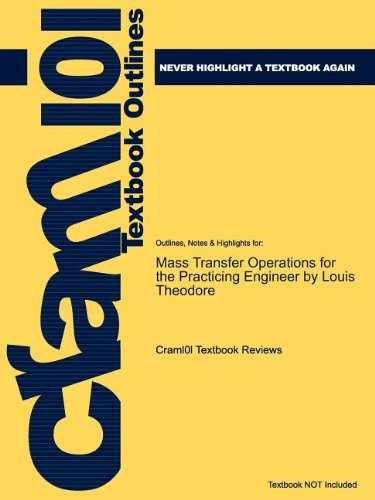 Studyguide for Mass Transfer Operations for the Practicing Engineer by Theodore, Louis, ISBN 9780470577585 (Cram101 Textbook Outlines)