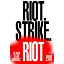 Riot. Strike. Riot: The New Era of Uprisings