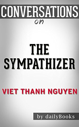 Conversations on The Sympathizer: A Novel By Viet Thanh Nguyen | Conversation Starters (English Edition)