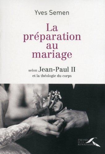 La préparation au mariage : Selon Jean-Paul II et la théologie du corps