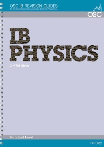 IB Physics Standard Level (OSC IB Revision Guides for the International Baccalaureate Diploma) 2nd (second) Edition by Roby, Pat published by OSC Publishing (2009)