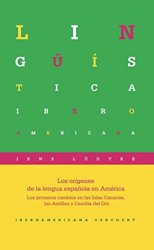 Los orígenes de la lengua española en América: Los primeros cambios en las Islas Canarias, las Antillas y Castilla de Oro (Lingüística Iberoamericana nº 54)