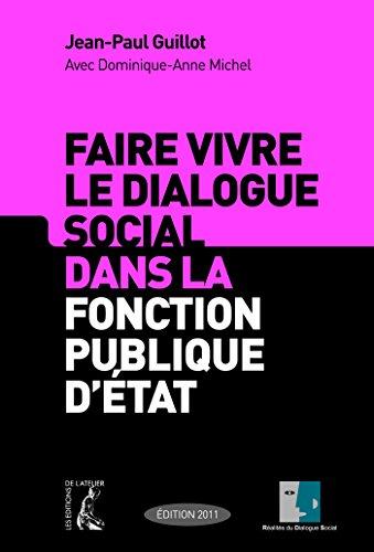 Faire vivre le dialogue social dans la fonction publique d'Etat (SOCIAL ECO H C) par Jean-Paul Guillot