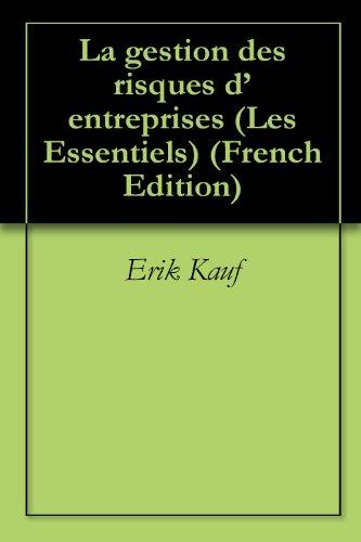 La gestion des risques d'entreprises (Les Essentiels t. 4) par Erik Kauf