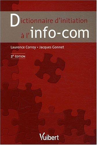 Dictionnaire d'initiation à l'info-com par Laurence Corroy, Jacques Gonnet