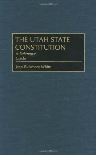 Utah State Constitution: A Reference Guide (Reference Guides to the State Constitutions of the United States)
