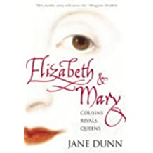 Elizabeth and Mary: Cousins, Rivals, Queens by Jane Dunn (1-Mar-2004) Paperback