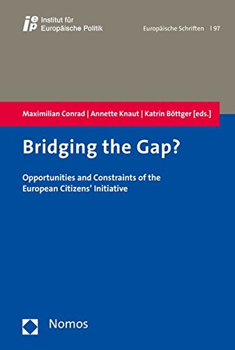 Bridging the Gap?: Opportunities and Constraints of the European Citizens' Initiative (Europaische Schriften)