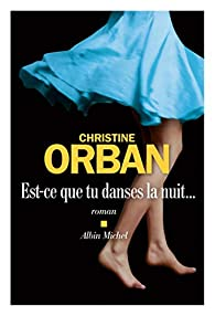 Est-ce que tu danses la nuit... par Christine Orban
