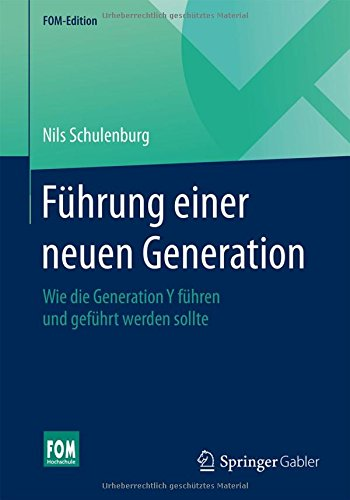 Führung einer neuen Generation: Wie die Generation Y führen und geführt werden sollte (FOM-Edition)