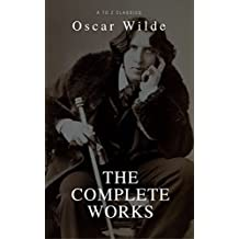 Oscar Wilde: The Complete Collection (Best Navigation, Active TOC) (A to Z Classics)
