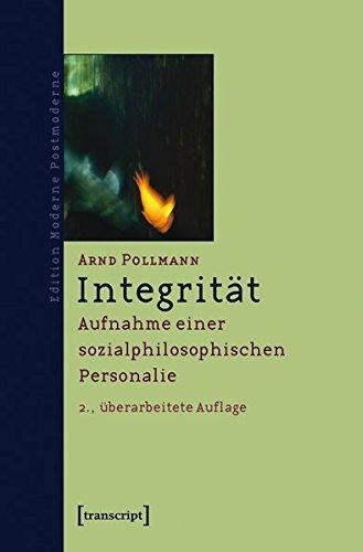 Integrität: Aufnahme einer sozialphilosophischen Personalie (Edition Moderne Postmoderne)