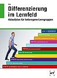 Differenzierung im Lernfeld: Ablaufplan für heterogene Lerngruppen - Manfred Hinz